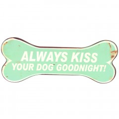 Blechschild Always Kiss your Dog Goodnight