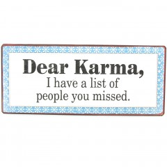Blechschild Dear Karma, I have a list of people you missed